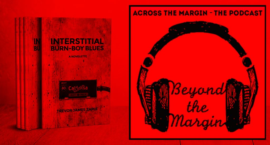 Podcast – Beyond the Margin: Trevor James Zaple's Interstitial Burn-Boy Blues