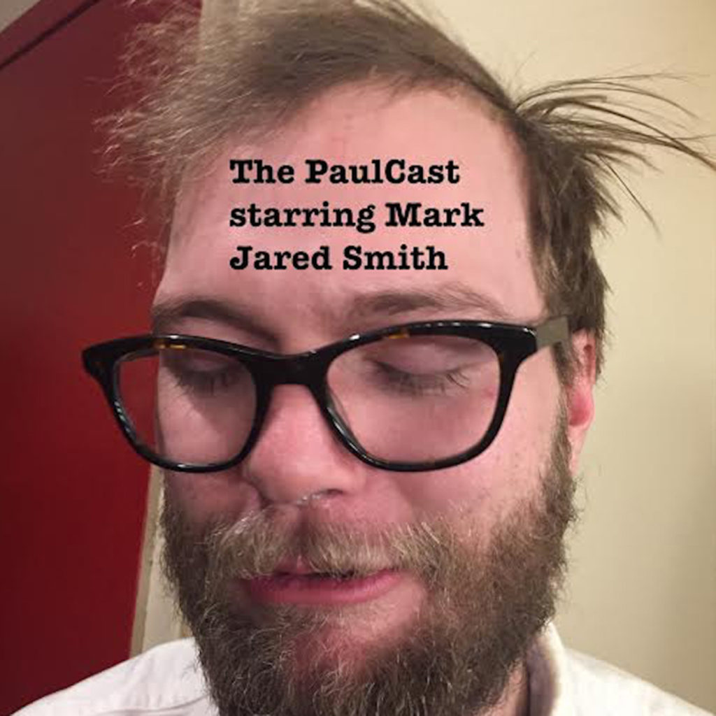 Introducing: The PaulCast Starring Mark Jared Smith