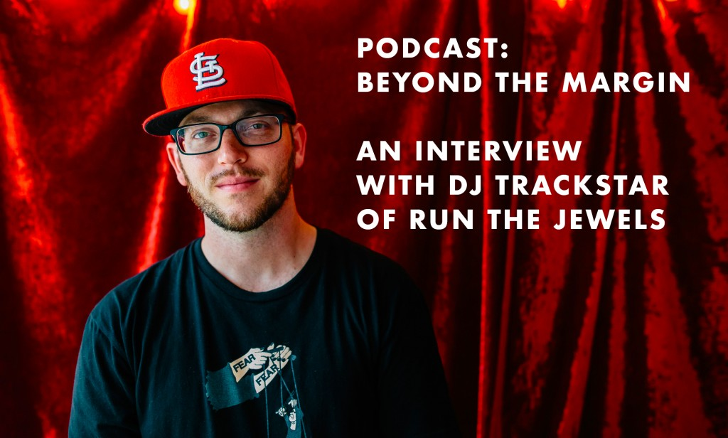 Podcast: Beyond the Margin – An Interview with DJ Trackstar of Run the Jewels