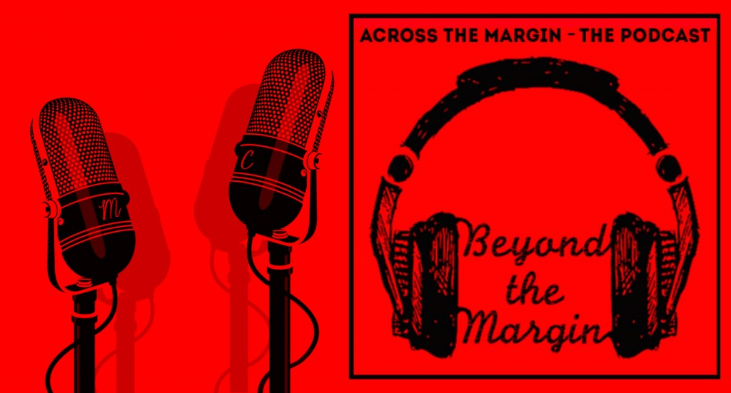 Podcast: Beyond the Margin – A Bit of Housekeeping (Six Months Across the Margin, 2017)