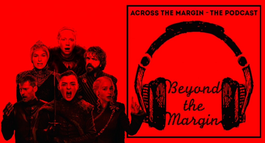 Podcast – Beyond the Margin: The Game of Thrones Episode