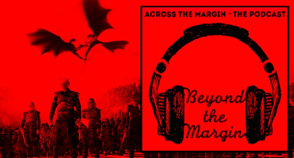 Podcast – Beyond the Margin: Game of Thrones, Take Two