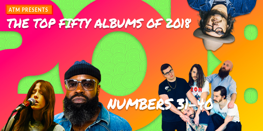 The Best Albums of 2018, Albums 40 —31