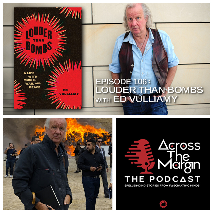 Across The Margin : The Podcast — Louder Than Bombs with Ed Vulliamy